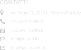 CONTATTI Via Praga 22, 38121 - Trento (TN) Italy +39 0461 994899 +39 0461 994899 info@mated.it info@pec.mated.it